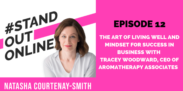 The Art of Living Well and Mindset for Success in Business with Tracey Woodward, CEO of Aromatherapy Associates